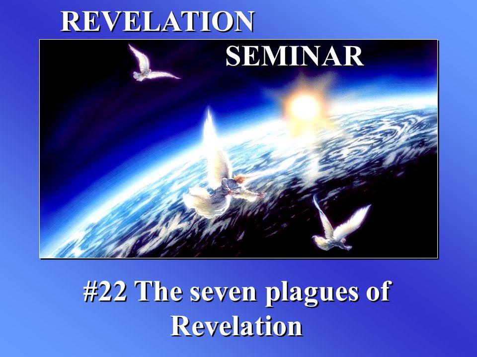 REVELATION SEMINAR #22 The seven plagues of Revelation
