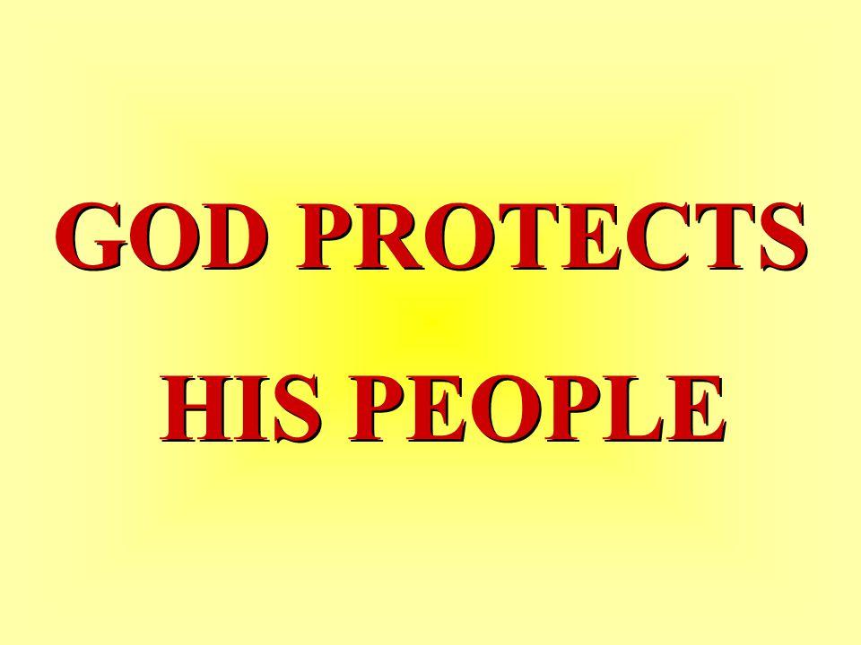 GOD PROTECTS HIS PEOPLE GOD PROTECTS HIS PEOPLE
