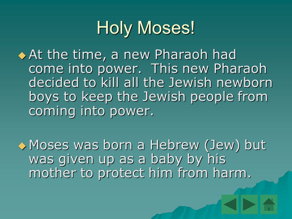 Holy Moses.  At the time, a new Pharaoh had come into power.