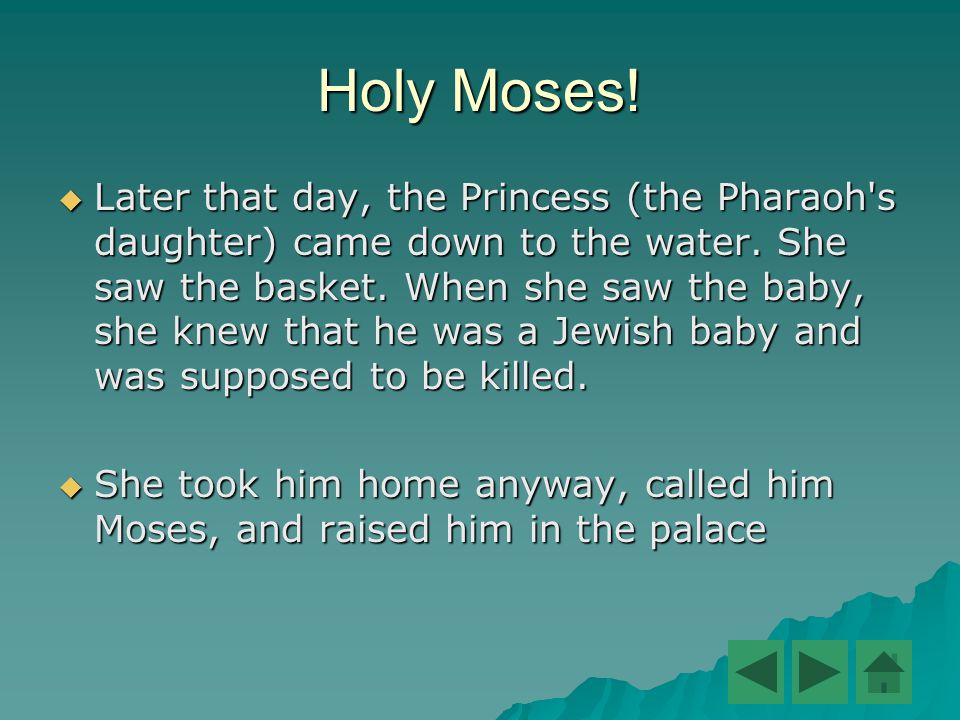 Holy Moses.  Later that day, the Princess (the Pharaoh s daughter) came down to the water.