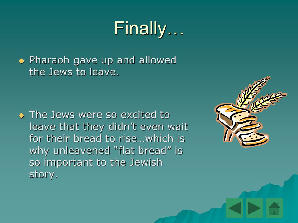 Finally…  Pharaoh gave up and allowed the Jews to leave.
