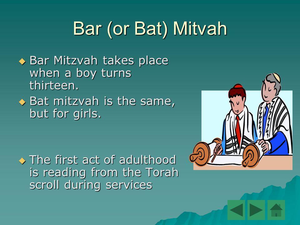 Bar (or Bat) Mitvah  Bar Mitzvah takes place when a boy turns thirteen.