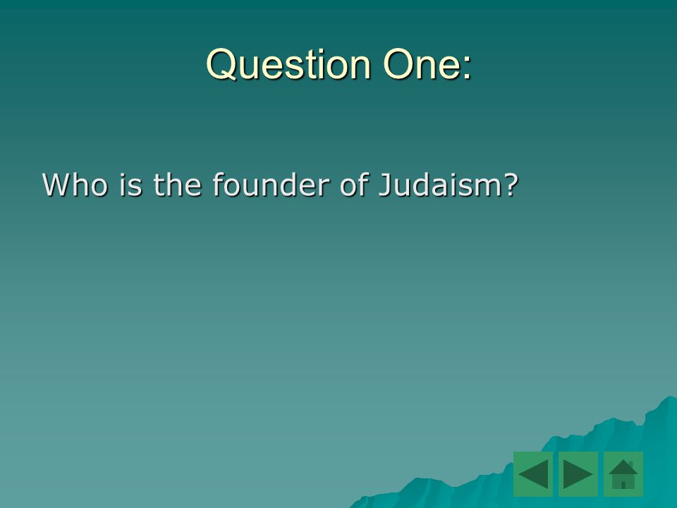 Question One: Who is the founder of Judaism