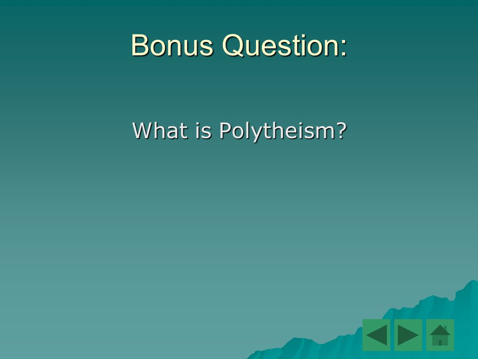 Bonus Question: What is Polytheism