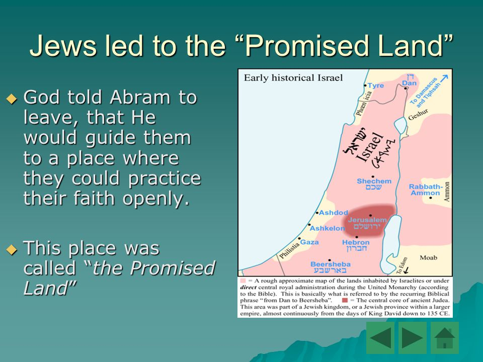 Jews led to the Promised Land  God told Abram to leave, that He would guide them to a place where they could practice their faith openly.
