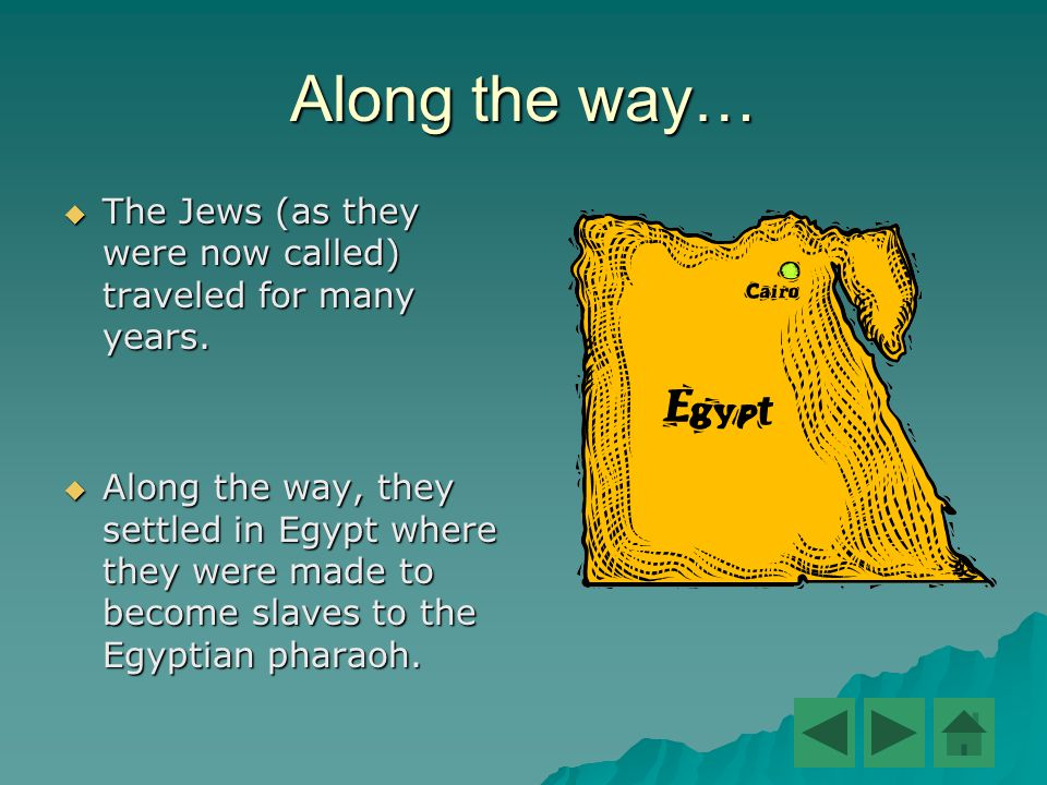 Along the way…  The Jews (as they were now called) traveled for many years.