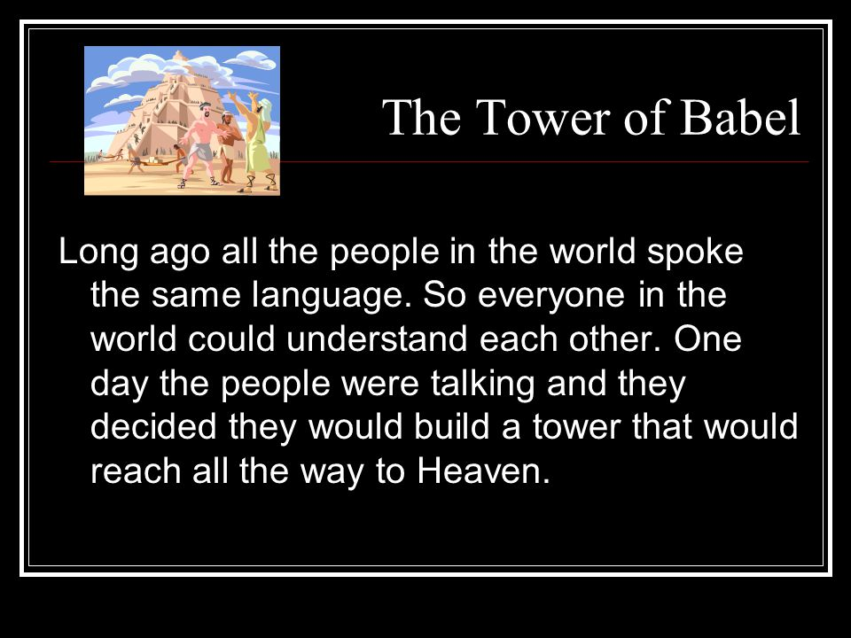 The Tower of Babel Long ago all the people in the world spoke the same language.