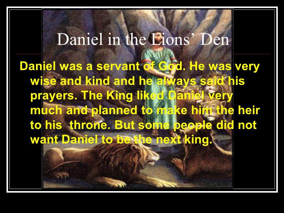 Daniel in the Lions' Den Daniel was a servant of God.