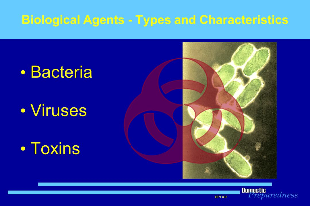 DPT 8.0 Biological Agents - Types and Characteristics Bacteria Viruses Toxins
