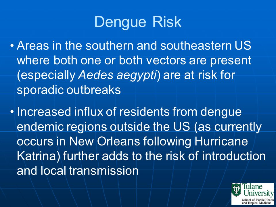 Dengue Risk Areas in the southern and southeastern US where both one or both vectors are present (especially Aedes aegypti) are at risk for sporadic o