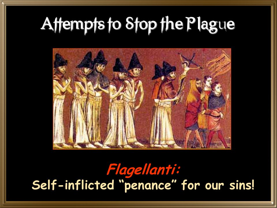 God's Punishment Plague seen more as a spiritual problem rather than a medical/health issue Clergy argued it was sent by an angry God as punishment for mankind's sins Solution – get rid of sinners – criminals, prostitutes, beggars, Jews