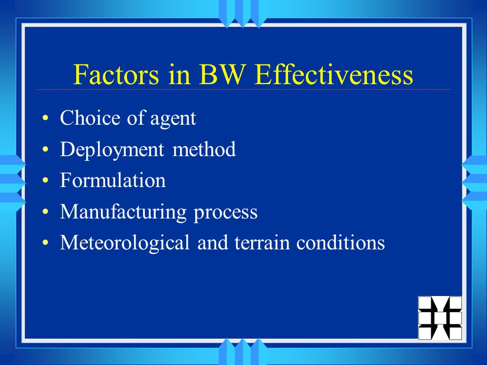 Factors in BW Effectiveness Choice of agent Deployment method Formulation Manufacturing process Meteorological and terrain conditions