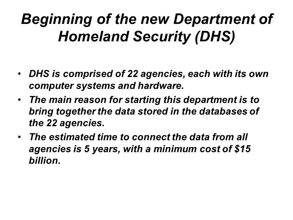 Beginning of the new Department of Homeland Security (DHS) DHS is comprised of 22 agencies, each with its own computer systems and hardware.