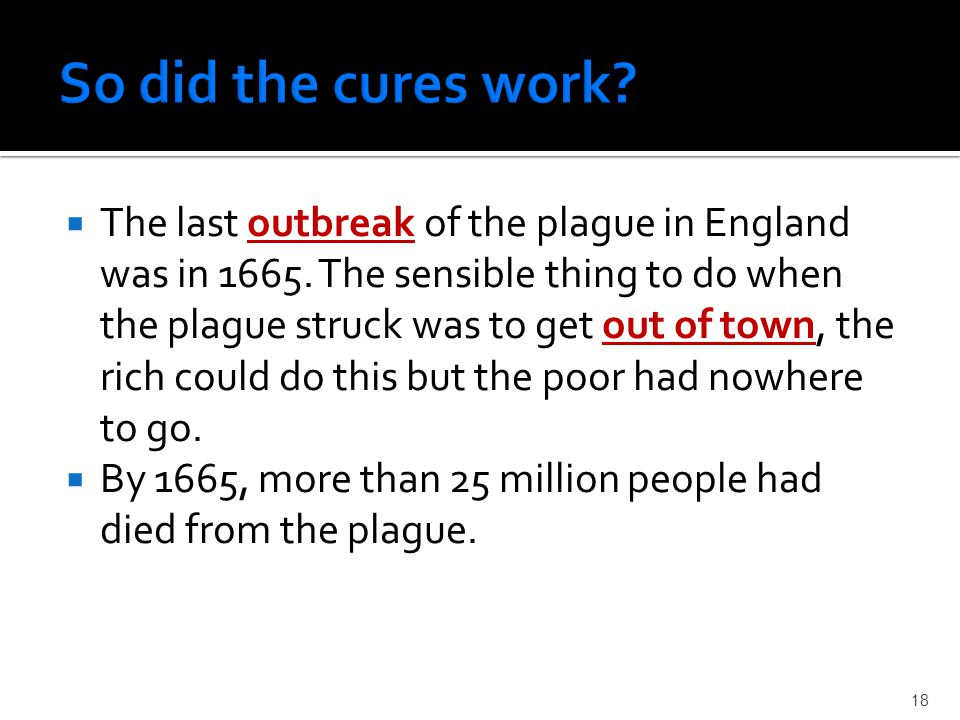  The last outbreak of the plague in England was in 1665.