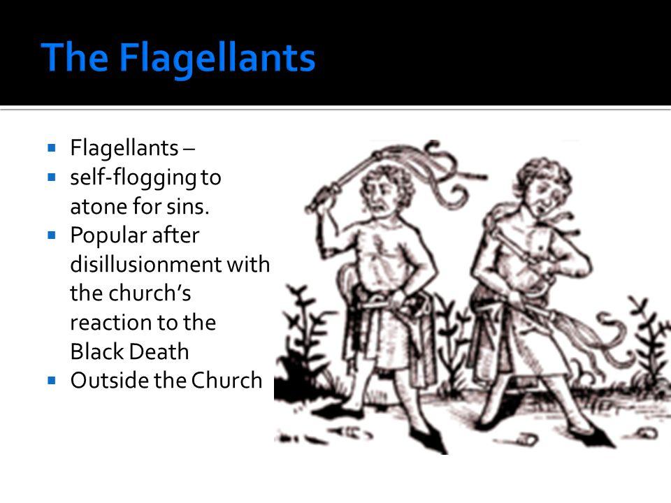  Flagellants –  self-flogging to atone for sins.