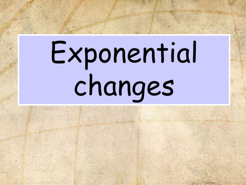 Exponential changes