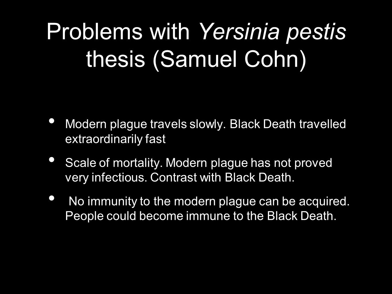 Problems with Yersinia pestis thesis (Samuel Cohn) Modern plague travels slowly.