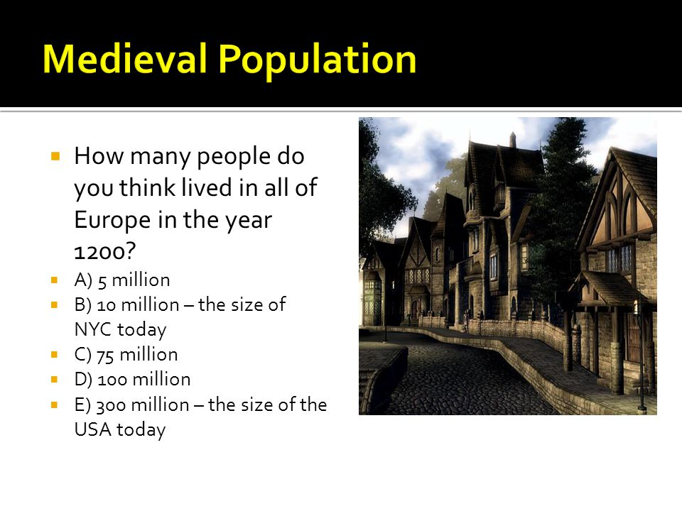  How many people do you think lived in all of Europe in the year 1200.