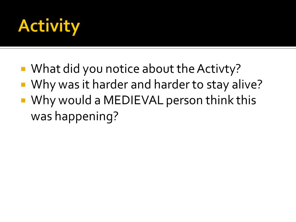  What did you notice about the Activty. Why was it harder and harder to stay alive.