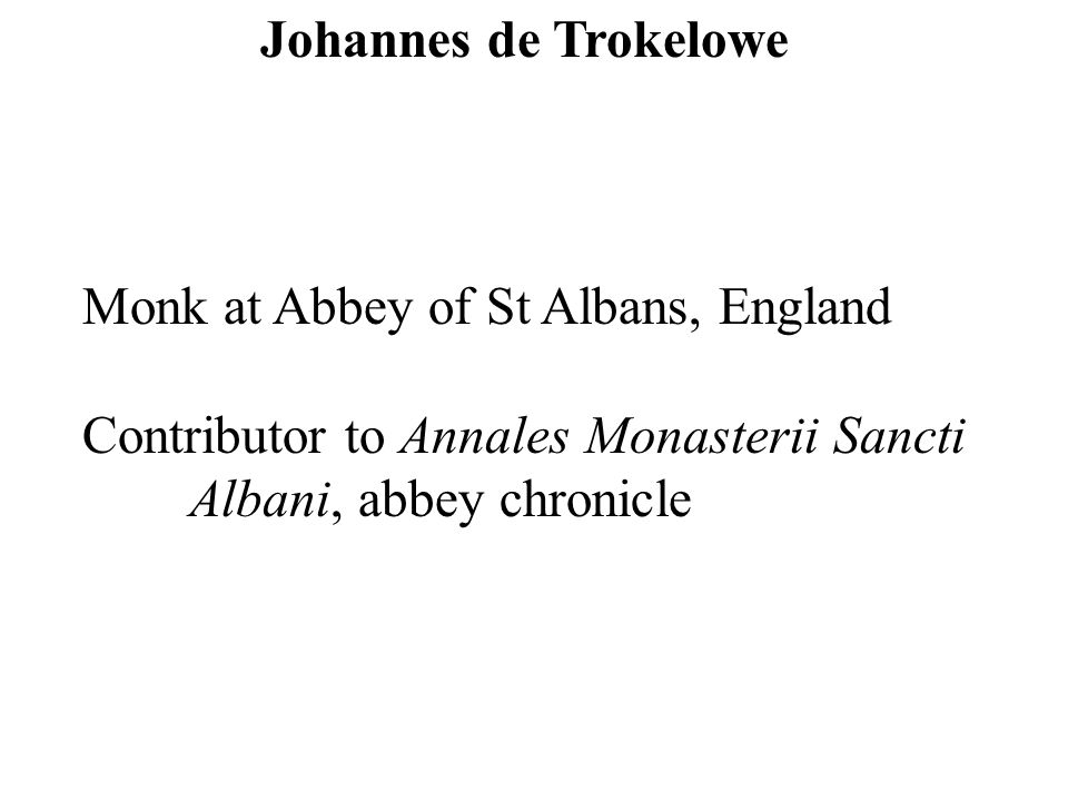 Johannes de Trokelowe Monk at Abbey of St Albans, England Contributor to Annales Monasterii Sancti Albani, abbey chronicle