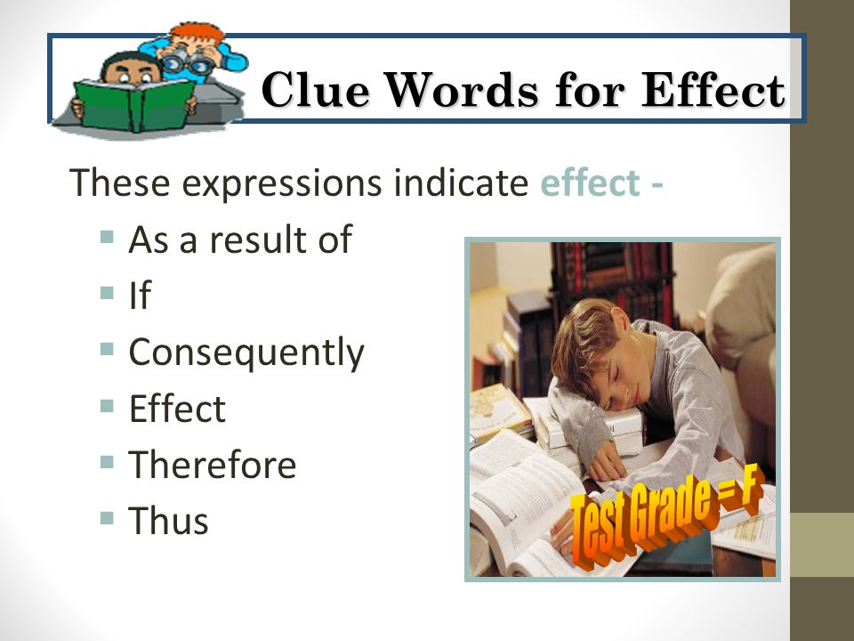 These expressions indicate effect -  As a result of  If  Consequently  Effect  Therefore  Thus Clue Words for Effect Clue Words for Effect