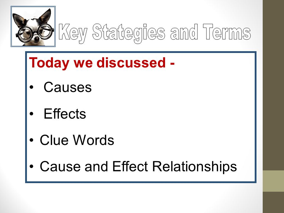 Today we discussed - Causes Effects Clue Words Cause and Effect Relationships