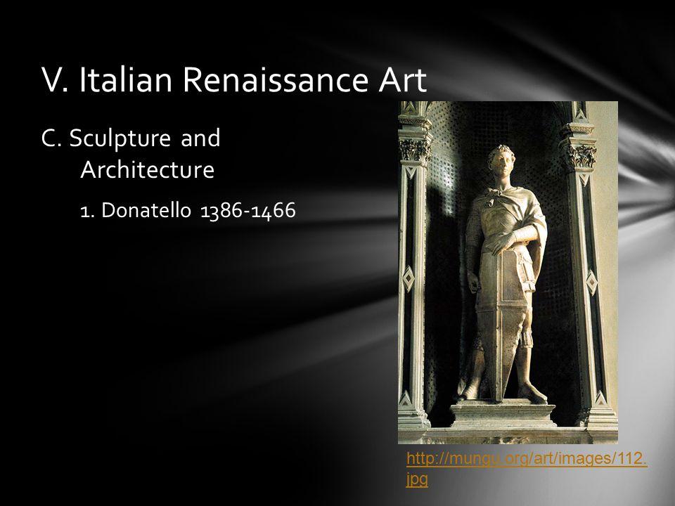 V. Italian Renaissance Art C. Sculpture and Architecture 1. Donatello 1386-1466 http://mungu.org/art/images/112. jpg