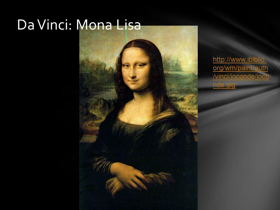 Da Vinci: Mona Lisa http://www.ibiblio. org/wm/paint/auth /vinci/joconde/joco nde.jpg