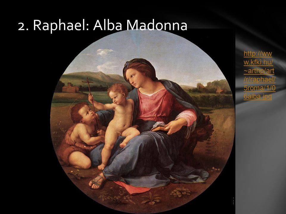2. Raphael: Alba Madonna http://ww w.kfki.hu/ ~arthp/art /r/raphael/ 5roma/1/0 6alba.jpg