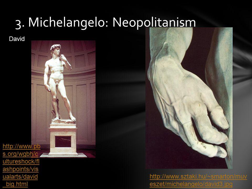 3. Michelangelo: Neopolitanism http://www.sztaki.hu/~smarton/muv eszet/michelangelo/david3.jpg http://www.pb s.org/wgbh/c ultureshock/fl ashpoints/vis