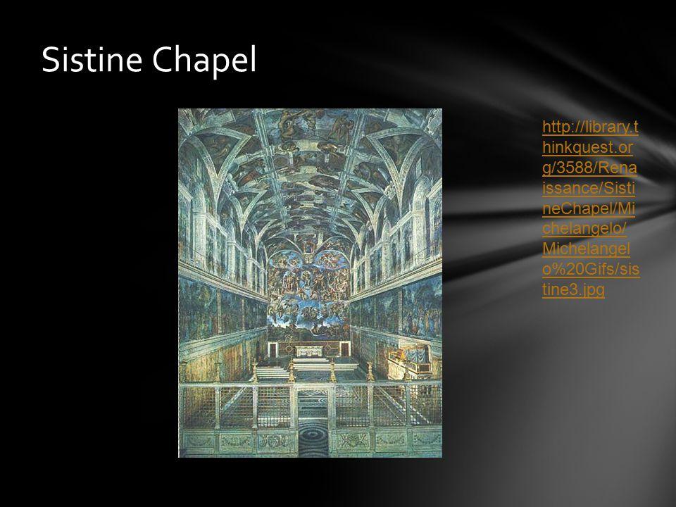 Sistine Chapel http://library.t hinkquest.or g/3588/Rena issance/Sisti neChapel/Mi chelangelo/ Michelangel o%20Gifs/sis tine3.jpg