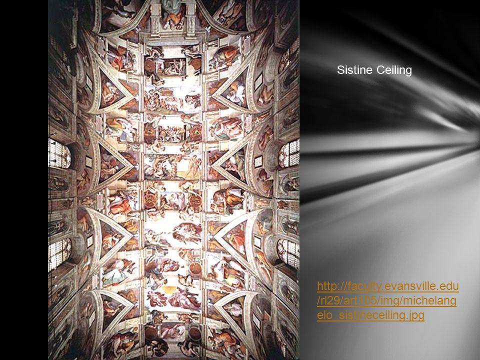 Sistine Ceiling http://faculty.evansville.edu /rl29/art105/img/michelang elo_sistineceiling.jpg