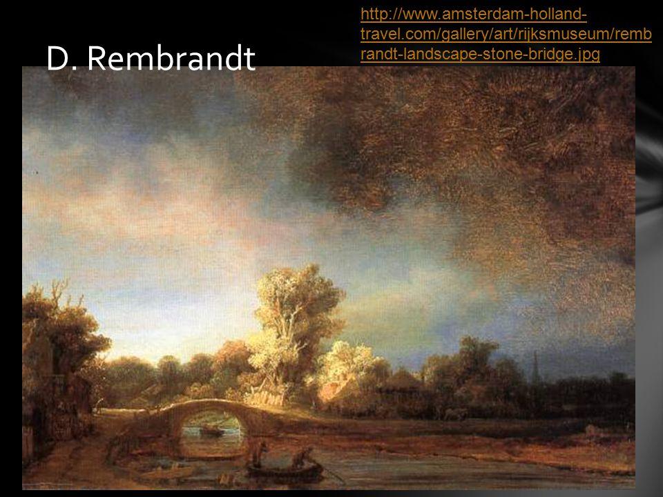 D. Rembrandt http://www.amsterdam-holland- travel.com/gallery/art/rijksmuseum/remb randt-landscape-stone-bridge.jpg