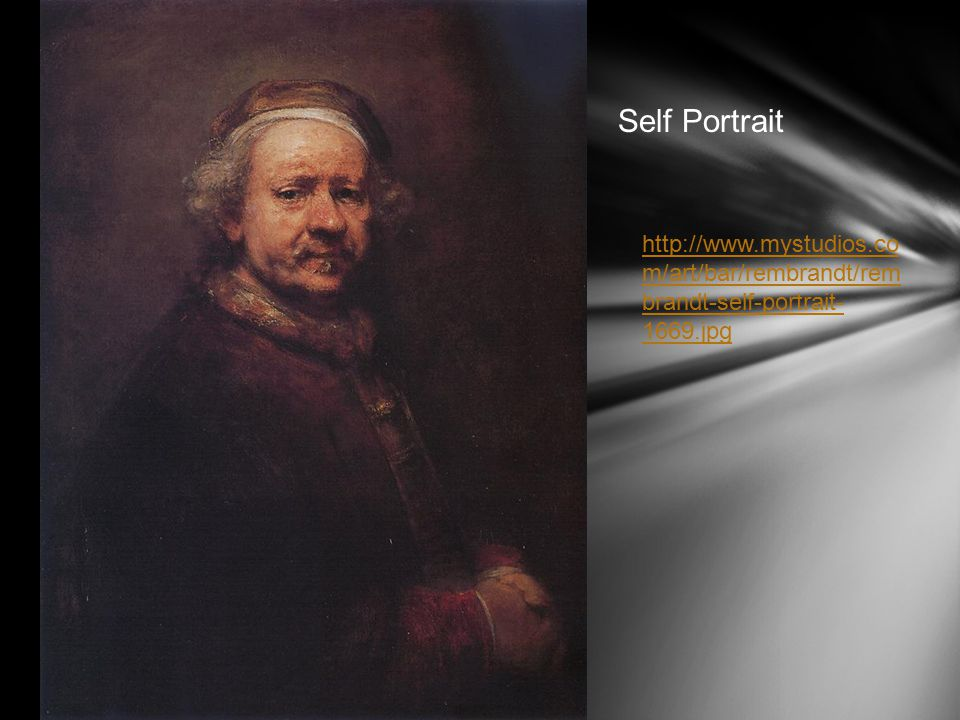 Self Portrait http://www.mystudios.co m/art/bar/rembrandt/rem brandt-self-portrait- 1669.jpg