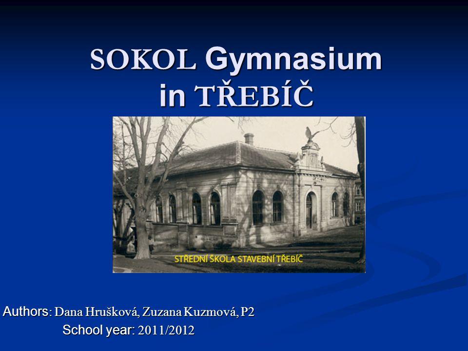 SOKOL Gymnasium in TŘEBÍČ Authors : Dana Hrušková, Zuzana Kuzmová, P2 School year: 2011/2012