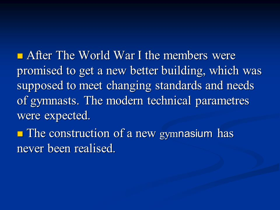 After The World War I the members were promised to get a new better building, which was supposed to meet changing standards and needs of gymnasts.