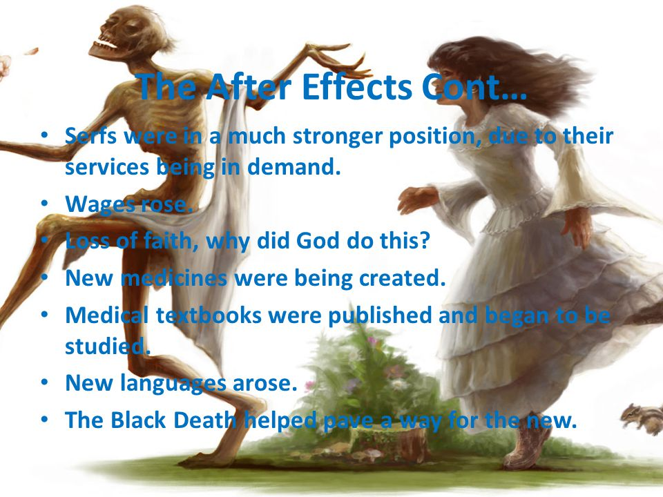 The After Effects Cont… Serfs were in a much stronger position, due to their services being in demand. Wages rose. Loss of faith, why did God do this?