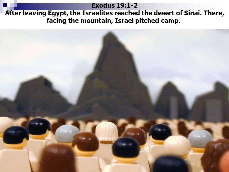 Exodus 19:1-2 After leaving Egypt, the Israelites reached the desert of Sinai. There, facing the mountain, Israel pitched camp.