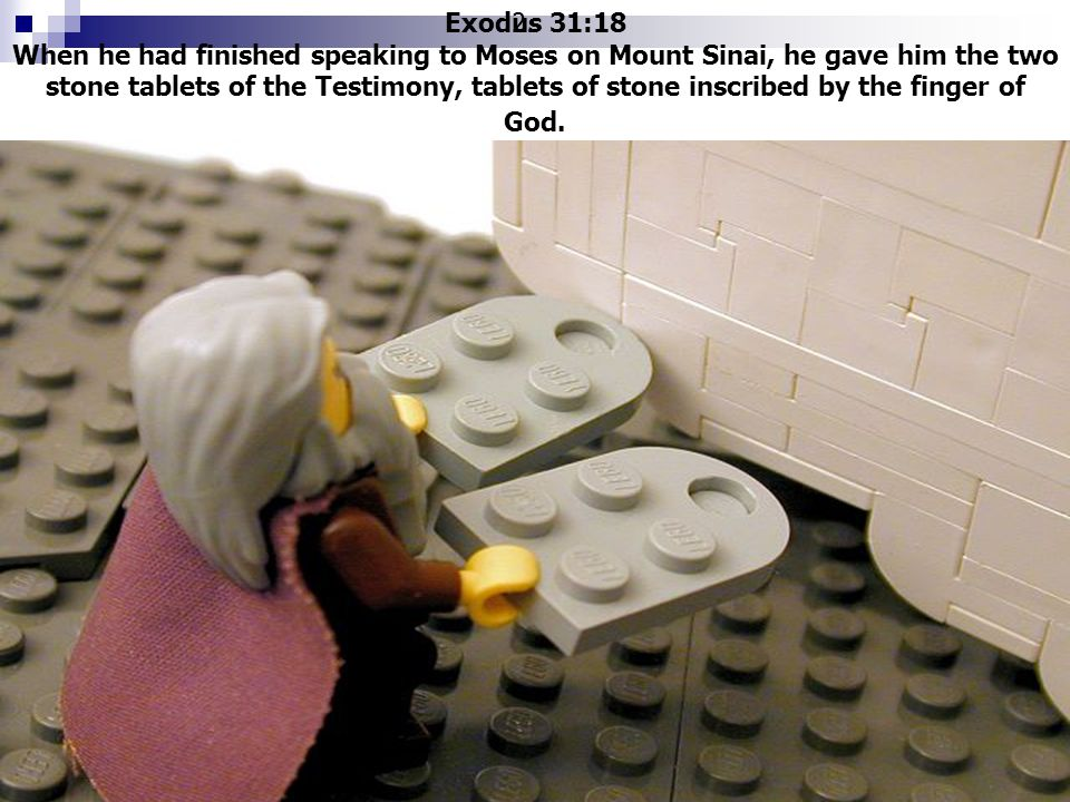 2. 3. Exodus 31:18 When he had finished speaking to Moses on Mount Sinai, he gave him the two stone tablets of the Testimony, tablets of stone inscrib