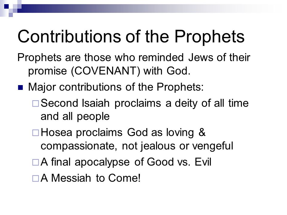Contributions of the Prophets Prophets are those who reminded Jews of their promise (COVENANT) with God. Major contributions of the Prophets:  Second