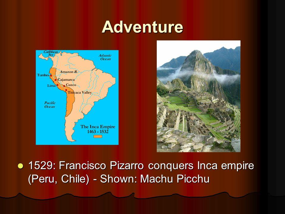 Adventure 1529: Francisco Pizarro conquers Inca empire (Peru, Chile) - Shown: Machu Picchu 1529: Francisco Pizarro conquers Inca empire (Peru, Chile) - Shown: Machu Picchu