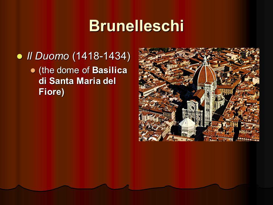Brunelleschi Il Duomo (1418-1434) Il Duomo (1418-1434) (the dome of Basilica di Santa Maria del Fiore) (the dome of Basilica di Santa Maria del Fiore)