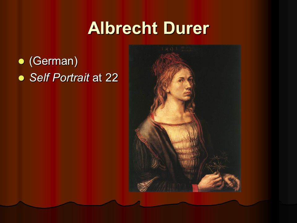 Albrecht Durer (German) (German) Self Portrait at 22 Self Portrait at 22