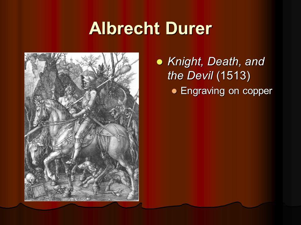 Albrecht Durer Knight, Death, and the Devil (1513) Knight, Death, and the Devil (1513) Engraving on copper
