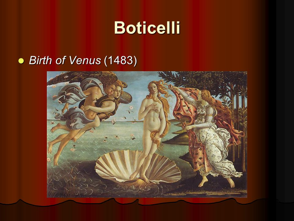 Boticelli Birth of Venus (1483) Birth of Venus (1483)