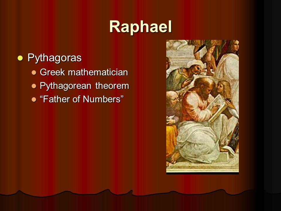Raphael Pythagoras Pythagoras Greek mathematician Greek mathematician Pythagorean theorem Pythagorean theorem Father of Numbers Father of Numbers