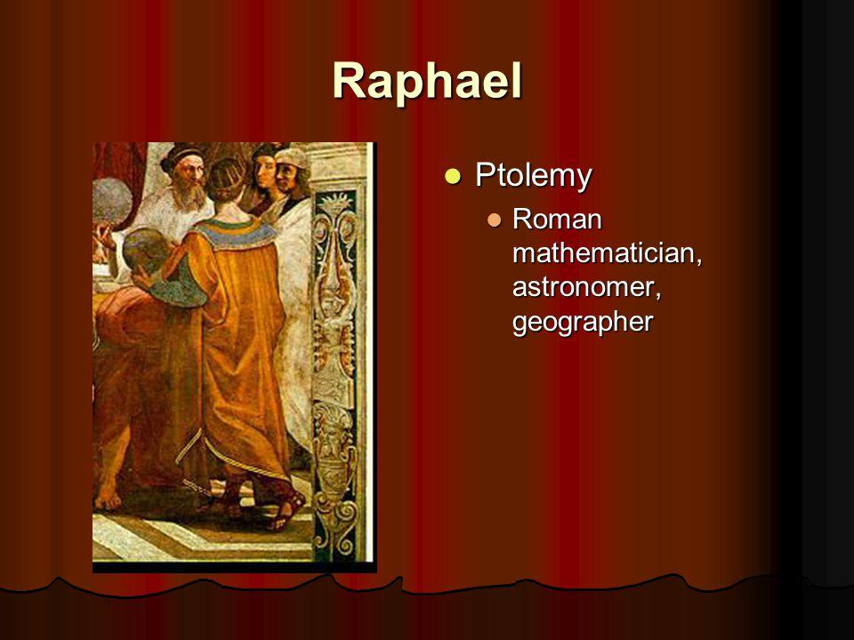 Raphael Ptolemy Ptolemy Roman mathematician, astronomer, geographer