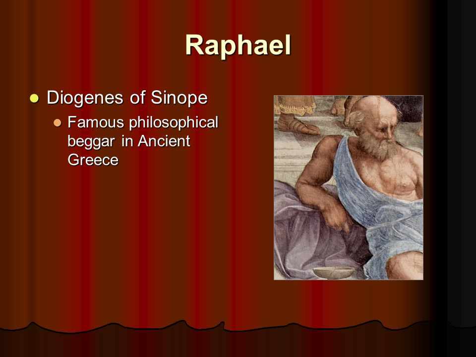 Raphael Diogenes of Sinope Diogenes of Sinope Famous philosophical beggar in Ancient Greece Famous philosophical beggar in Ancient Greece