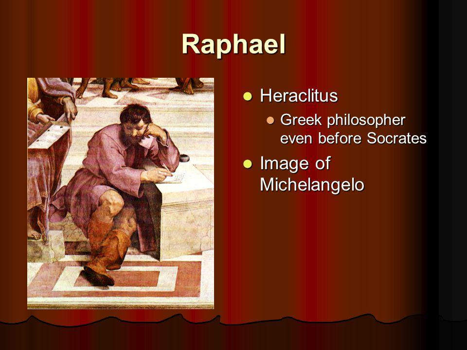 Raphael Heraclitus Heraclitus Greek philosopher even before Socrates Image of Michelangelo Image of Michelangelo