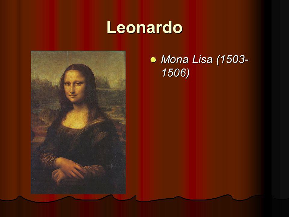 Leonardo Mona Lisa (1503- 1506) Mona Lisa (1503- 1506)